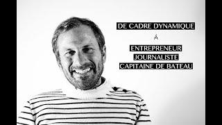 De cadre en entreprise à entrepreneur, journaliste et capitaine de bateau