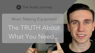Music Making Equipment - The TRUTH about what you need… (2/7)