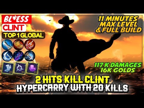 2 Hits Kill Clint, HyperCarry With 20 Kills [ Top 1 Global Clint ] BLESS - Mobile Legends