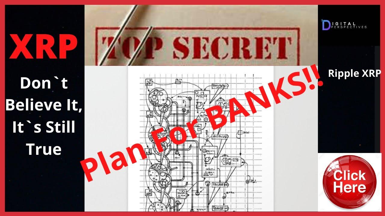 Ripple/XRP-XRP Top Secret Plan For Banks, Don`t Believe It,It`s Still True!