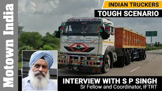 Indian Truckers - Tough Scenario  | Interview with S P Singh | Motown India