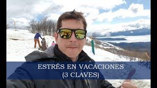 ESTRÉS EN VACACIONES (3 CLAVES PARA LIBERARTE) - Dr. Adrián Jaime