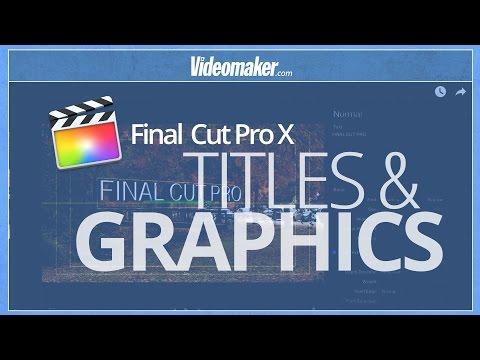 Final Cut Pro X Essentials – Titles and Graphics