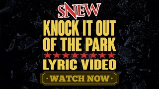SNEW - KNOCK IT OUT OF THE PARK LYRIC VIDEO