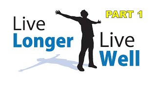 99 Ways to Live Longer & Extend your Life 10 Years +   - Part 1