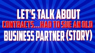 Let's Talk About Contracts...Had To Sue An Old Business Partner (STORY)