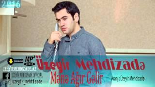 Uzeyir Mehdizade Mene Agir Gelir MP3