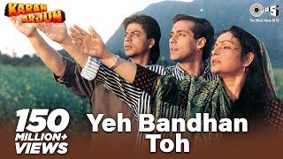 Yeh Bandhan Toh - Karan Arjun | Shahrukh, Salman