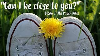 """can I Be Close To You?"" [bloom   The Paper Kites  Lyrics]"