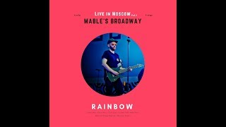 Video MABLE'S BROADWAY - RAINBOW (LIVE IN MOSCOW 2018)