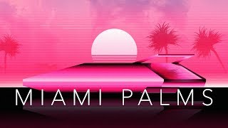 Miami Palms - A Chillwave Mix