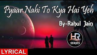 Lyrical | Yeh Pyar Nahi To Kya Hai | Rahul Jain | HR-Series