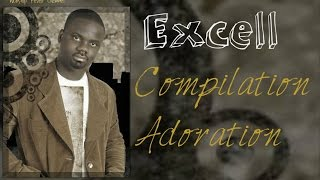 Excell - Compilation Louanges & Adorations    ** Worship Fever Channel **