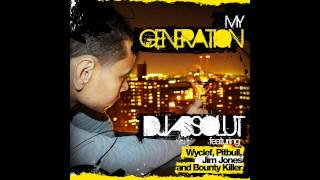DJ Absolut - My Generation ft. Wyclef, Pitbull, Jim Jones, and Bounty Killer