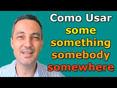 A Lógica do inglês #37 - Como usar os pronomes indefinidos SOME,SOMETHING,SOMEBODY,SOMEWHERE