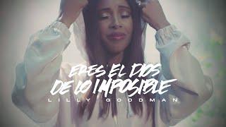 Eres El Dios De Lo Imposible - Lilly Goodman