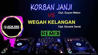DJ Korban Janji Vs Wegah Kelanangan Vs Prei Kanan Kiri Remix 2018