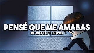 💔Pensé que me amabas😭- (Rap Romantico 2018) Mc Richix Ft Jennix + [LETRA]