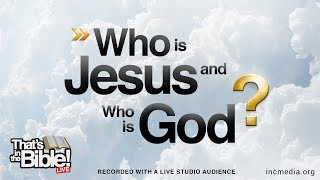 Who is Jesus, and Who is God? | That's in the Bible