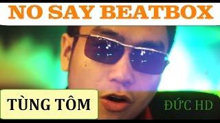 No Say BeatBox - Đức HD ft Tùng TOMEZIY