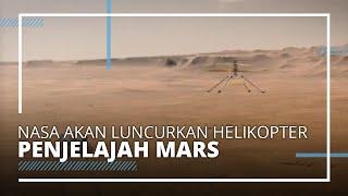NASA akan Meluncurkan Ingenuity, Helikopter Pertama yang akan Menjelasah Planet Merah Mars