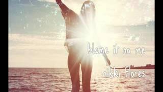 Blame It On Me - Nikki Flores
