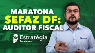 Maratona SEFAZ DF - Cargo: Auditor Fiscal