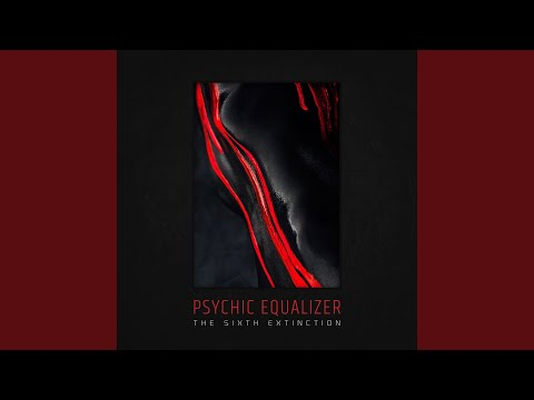 The Sixth Extinction online metal music video by PSYCHIC EQUALIZER