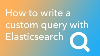 How to write a custom query with Elasticsearch (part 3)