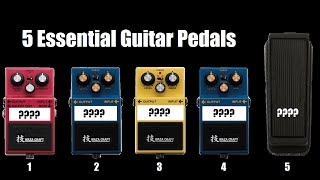 My 5 Essential Guitar Pedals