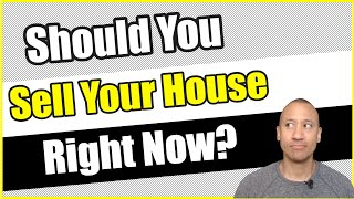 Should You Sell Your House? | Is Now The Right Time To Sell Your House For The Best Possible Price?