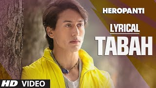Heropanti: Tabah Full Song with Lyrics   Mohit Chauhan   Tiger Shroff   Kriti Sanon
