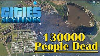 Cities: Skylines - Sewage Dam Break 130,000 People Dead