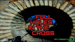FULL HOLES IN THE CROSS - FPV FREESTYLE