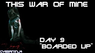 """This War Of Mine: Day 9 """"Boarded Up"""""""