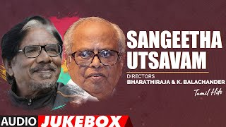 Sangeetha Utsavam - Directors Bharathiraja & K.Balachander Tamil Hits Audio Songs Jukebox | Tamil