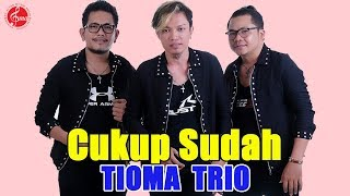 Download lagu Tioma Trio Cukup Sudah Mp3