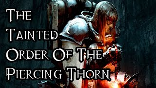 The Tainted Order Of The Piercing Thorn - 40K Theories