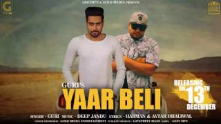Yaar Beli (Full Song) GuRi Ft. Deep Jandu | GeetMP3 | Latest Punjabi Songs 2016