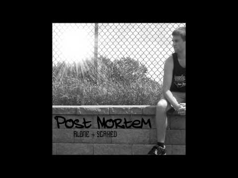 Post Mortem - Alone + Scared