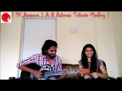 | 1K Ampere | A R Rahman Tribute Medley |