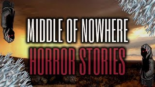 20 TRUE Scary Middle Of Nowhere Stories