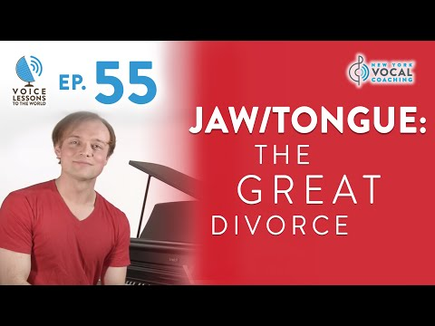 Ep. 55 Jaw/Tongue: The Great Divorce - Voice Lessons To The World