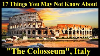 17 Things You May Not Know About The Colosseum | The History of the Roman Colosseum, Italy