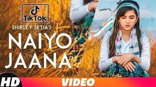 Naiyo Jaana (Tik Tok) | Shirley Setia | Latest Punjabi Songs 2019 | Speed Records