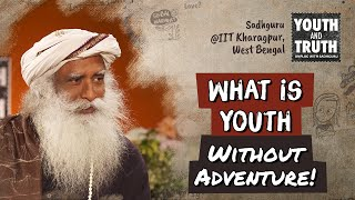 What is Youth Without Adventure! - Sadhguru
