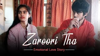 Zaroori Tha - Rahat Fateh Ali Khan | Emotional Love Story By Unknown Boy Varun