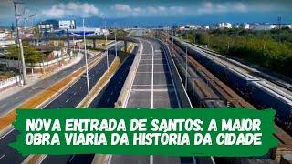 Nova Entrada de Santos: a maior obra viária da história da Cidade