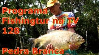 Programa Fishingtur na TV 128 - Pesqueiro Pedra Branca