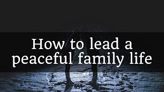 How To Lead A Peaceful Family Life
